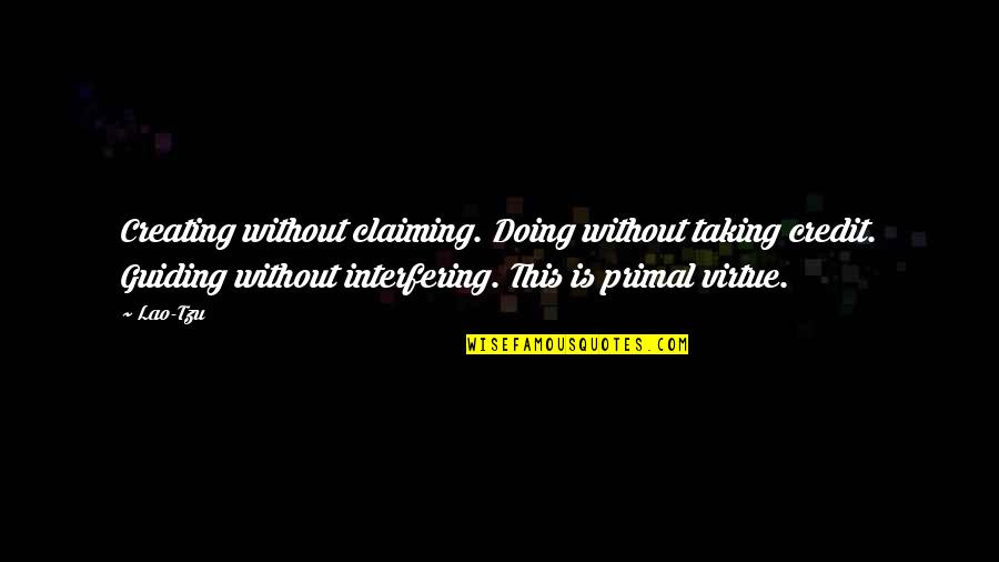 Best Guiding Quotes By Lao-Tzu: Creating without claiming. Doing without taking credit. Guiding