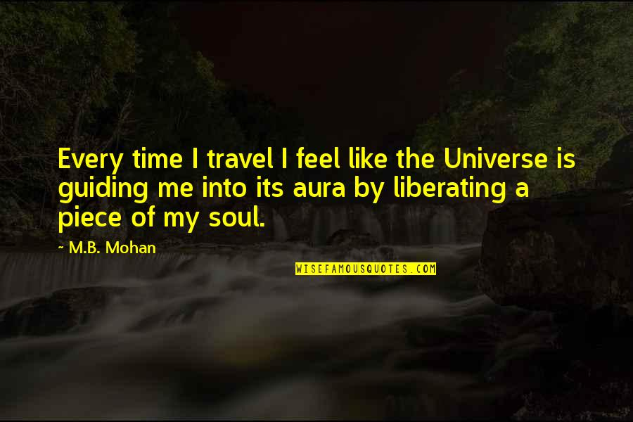 Best Guiding Quotes By M.B. Mohan: Every time I travel I feel like the