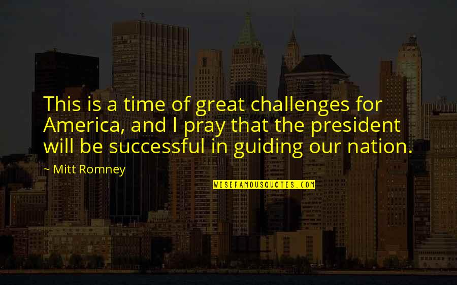 Best Guiding Quotes By Mitt Romney: This is a time of great challenges for