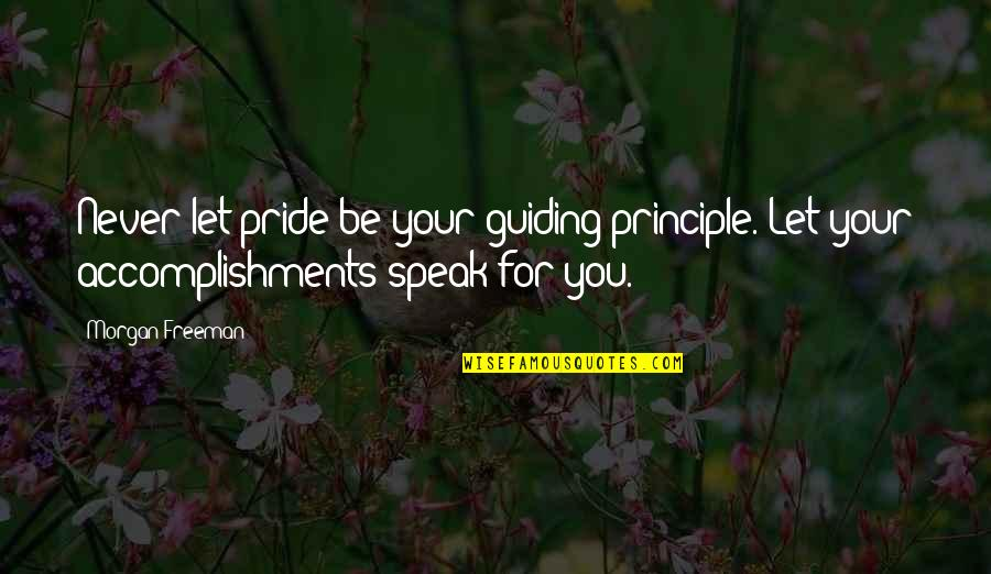 Best Guiding Quotes By Morgan Freeman: Never let pride be your guiding principle. Let