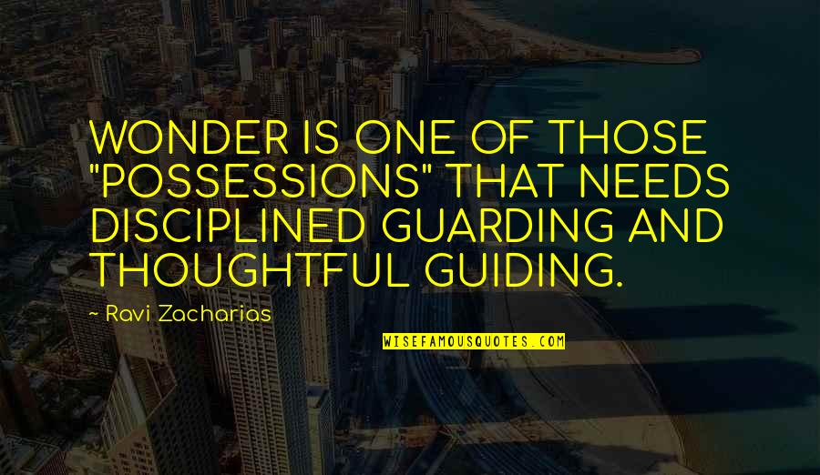 """Best Guiding Quotes By Ravi Zacharias: WONDER IS ONE OF THOSE """"POSSESSIONS"""" THAT NEEDS"""