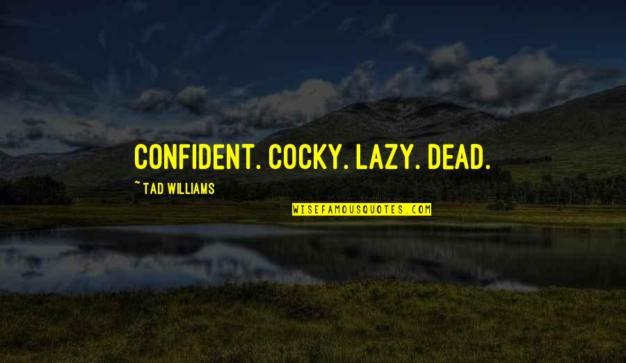 Best Guiding Quotes By Tad Williams: Confident. Cocky. Lazy. Dead.