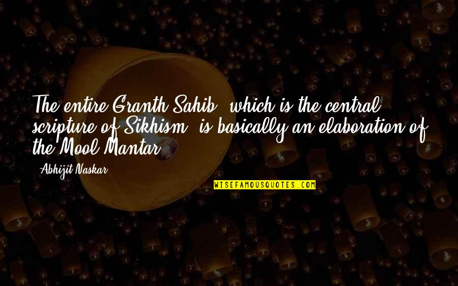 Best Guru Granth Sahib Quotes By Abhijit Naskar: The entire Granth Sahib, which is the central