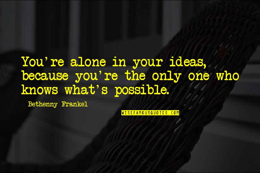 Best Guru Granth Sahib Quotes By Bethenny Frankel: You're alone in your ideas, because you're the