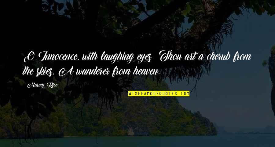 Best Guru Granth Sahib Quotes By Harvey Rice: O Innocence, with laughing eyes! Thou art a