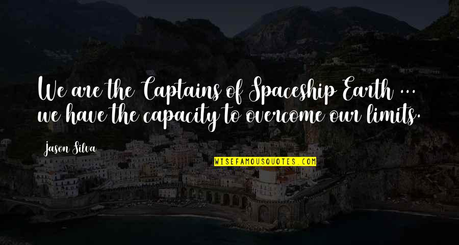 Best Guru Granth Sahib Quotes By Jason Silva: We are the Captains of Spaceship Earth ...