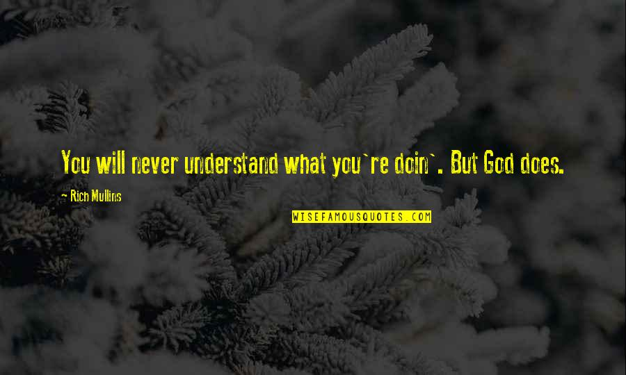 Best Guru Granth Sahib Quotes By Rich Mullins: You will never understand what you're doin'. But