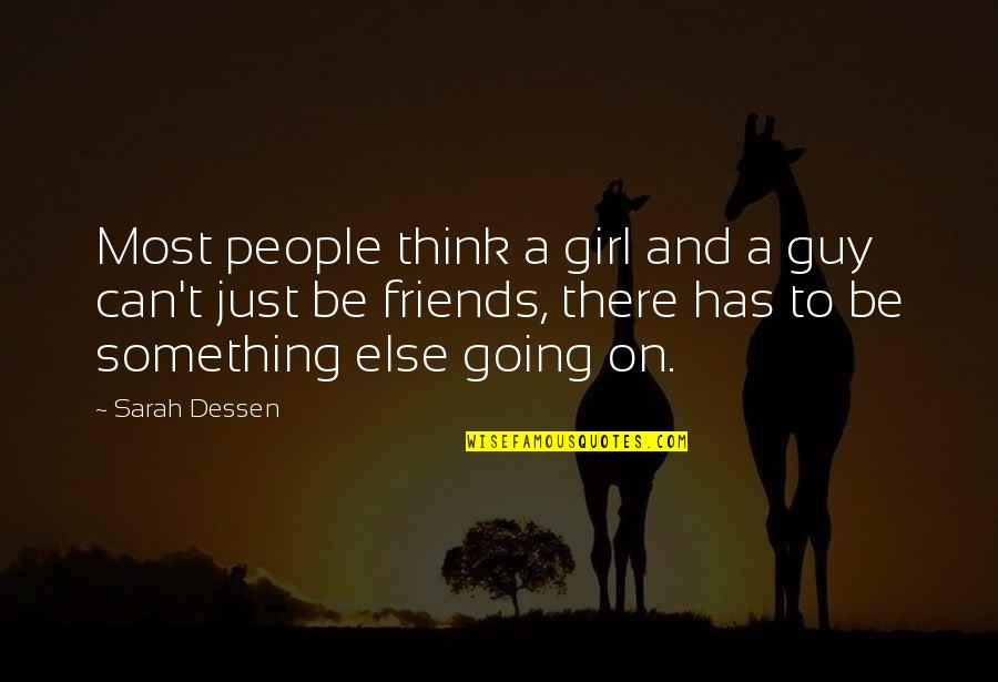 Best Guy And Girl Friends Quotes By Sarah Dessen: Most people think a girl and a guy