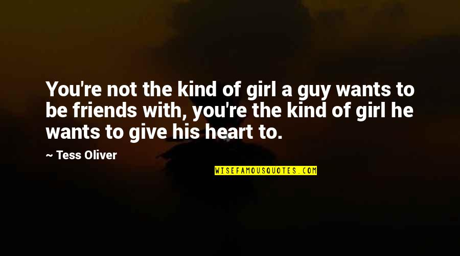 Best Guy And Girl Friends Quotes By Tess Oliver: You're not the kind of girl a guy
