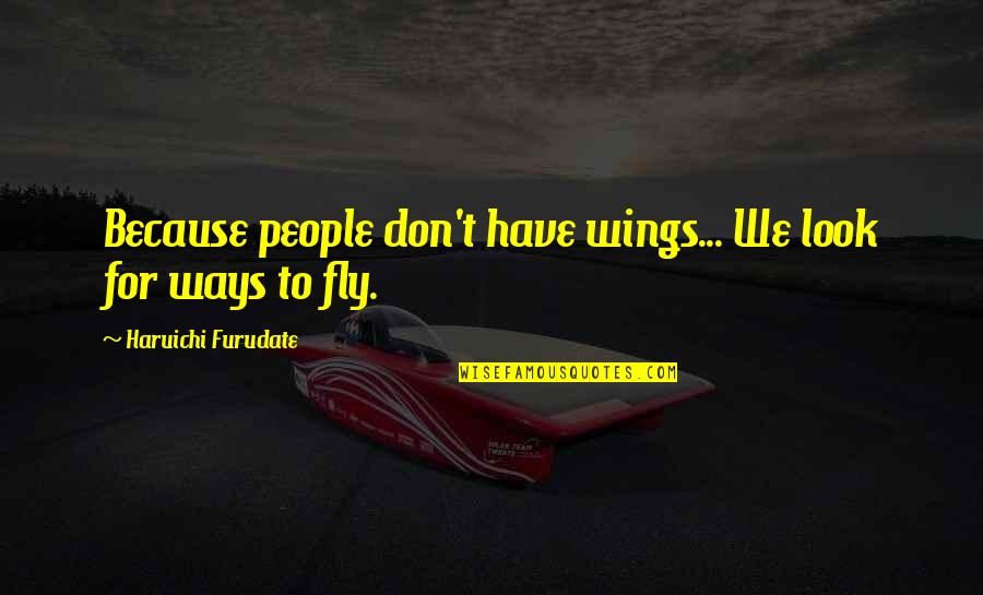 Best Haikyuu Quotes By Haruichi Furudate: Because people don't have wings... We look for
