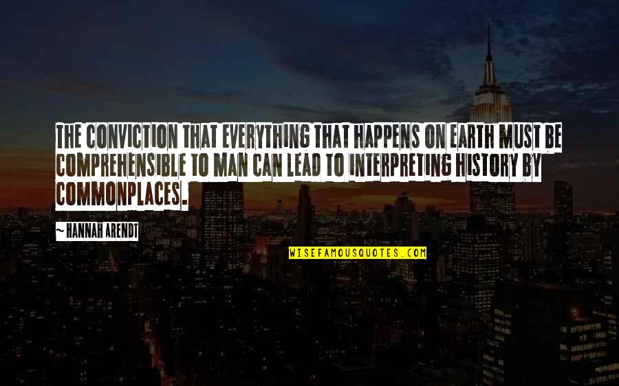 Best Hannah Arendt Quotes By Hannah Arendt: The conviction that everything that happens on earth