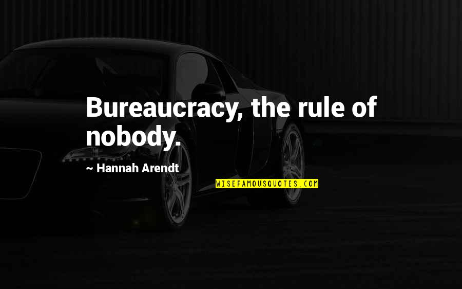 Best Hannah Arendt Quotes By Hannah Arendt: Bureaucracy, the rule of nobody.
