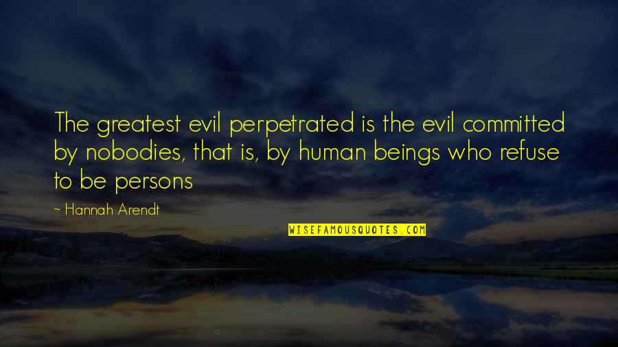 Best Hannah Arendt Quotes By Hannah Arendt: The greatest evil perpetrated is the evil committed