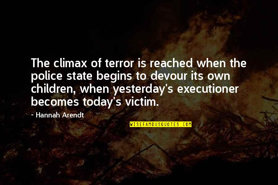 Best Hannah Arendt Quotes By Hannah Arendt: The climax of terror is reached when the