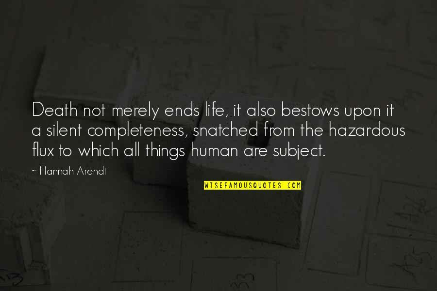 Best Hannah Arendt Quotes By Hannah Arendt: Death not merely ends life, it also bestows