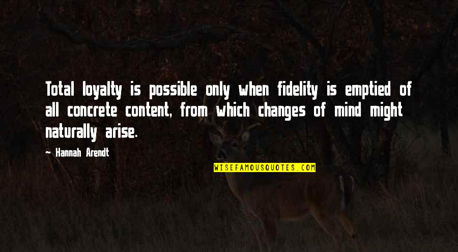 Best Hannah Arendt Quotes By Hannah Arendt: Total loyalty is possible only when fidelity is