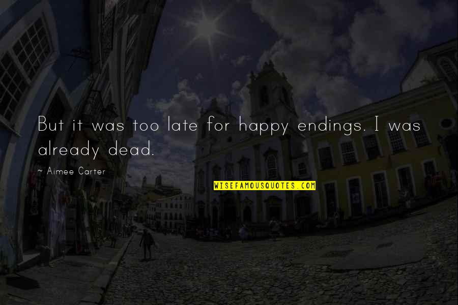 Best Happy Endings Quotes By Aimee Carter: But it was too late for happy endings.