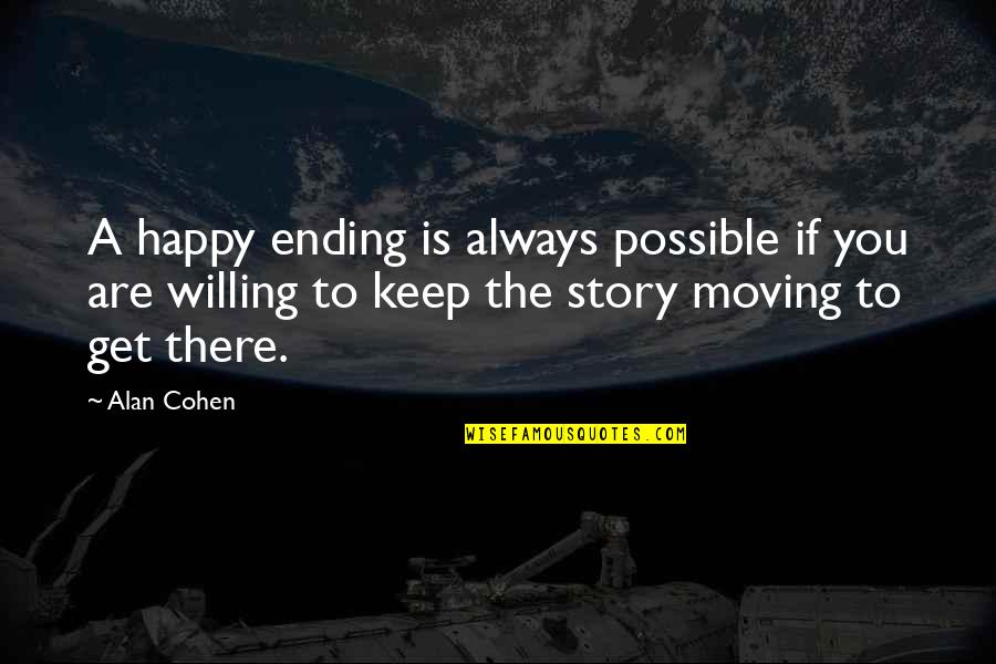 Best Happy Endings Quotes By Alan Cohen: A happy ending is always possible if you