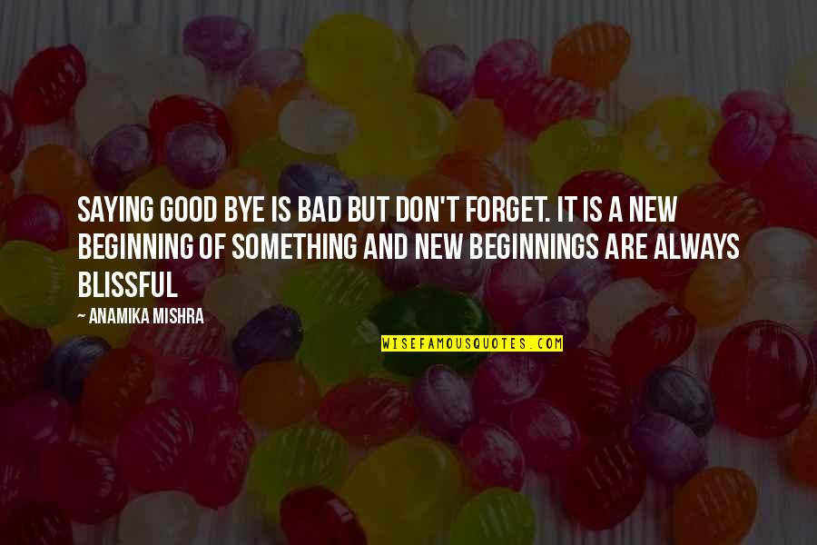 Best Happy Endings Quotes By Anamika Mishra: Saying Good Bye is bad but don't forget.
