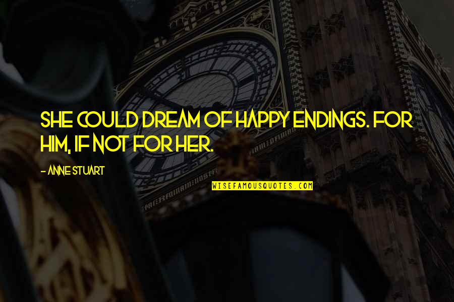 Best Happy Endings Quotes By Anne Stuart: She could dream of happy endings. For him,