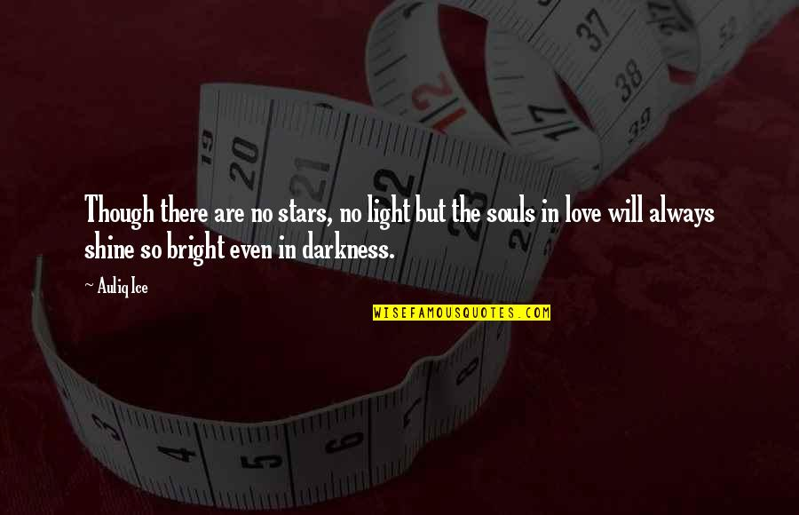 Best Happy Endings Quotes By Auliq Ice: Though there are no stars, no light but