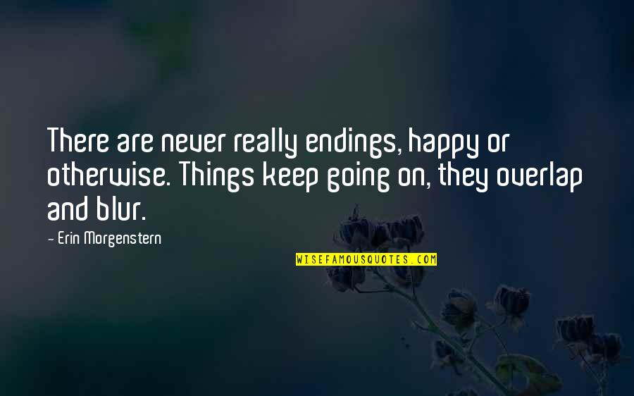 Best Happy Endings Quotes By Erin Morgenstern: There are never really endings, happy or otherwise.