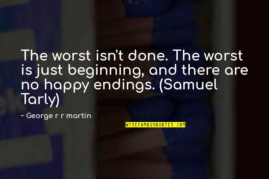 Best Happy Endings Quotes By George R R Martin: The worst isn't done. The worst is just