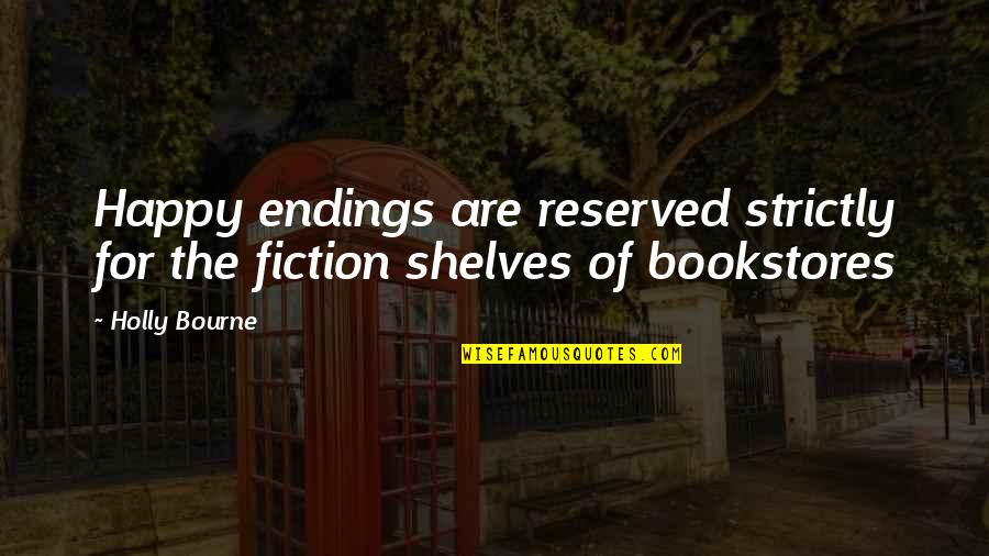 Best Happy Endings Quotes By Holly Bourne: Happy endings are reserved strictly for the fiction