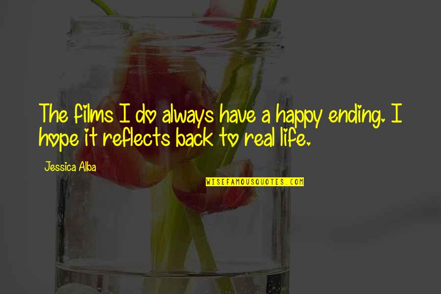 Best Happy Endings Quotes By Jessica Alba: The films I do always have a happy