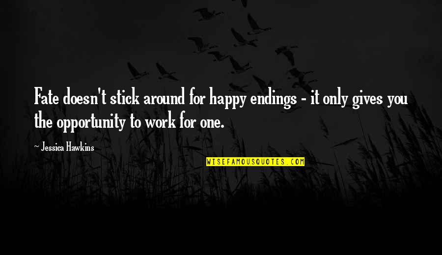 Best Happy Endings Quotes By Jessica Hawkins: Fate doesn't stick around for happy endings -