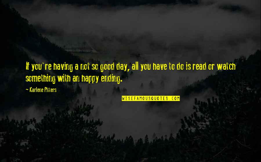 Best Happy Endings Quotes By Karlene Pitters: If you're having a not so good day,