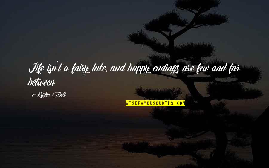 Best Happy Endings Quotes By Kristen Bell: Life isn't a fairy tale, and happy endings
