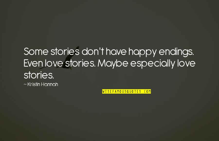 Best Happy Endings Quotes By Kristin Hannah: Some stories don't have happy endings. Even love