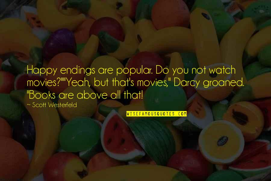 Best Happy Endings Quotes By Scott Westerfeld: Happy endings are popular. Do you not watch
