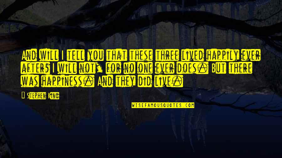 Best Happy Endings Quotes By Stephen King: And will I tell you that these three