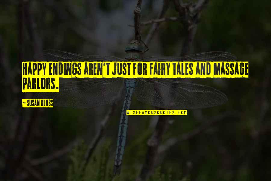 Best Happy Endings Quotes By Susan Gloss: Happy endings aren't just for fairy tales and