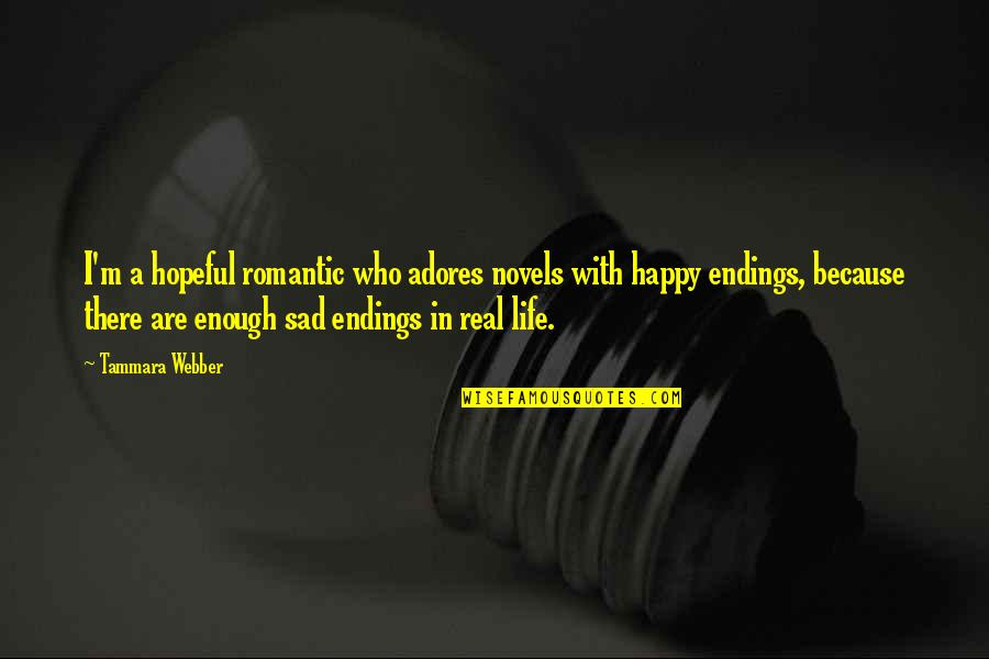 Best Happy Endings Quotes By Tammara Webber: I'm a hopeful romantic who adores novels with