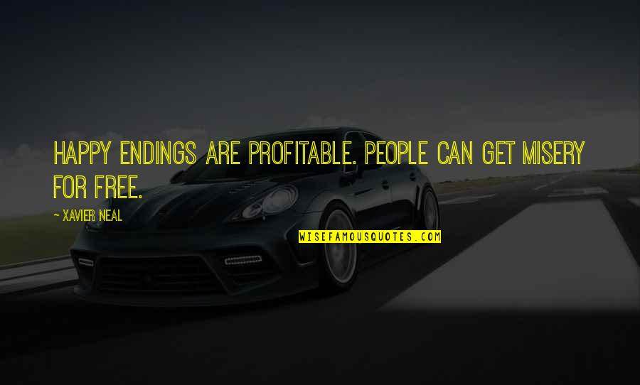 Best Happy Endings Quotes By Xavier Neal: Happy Endings are profitable. People can get misery