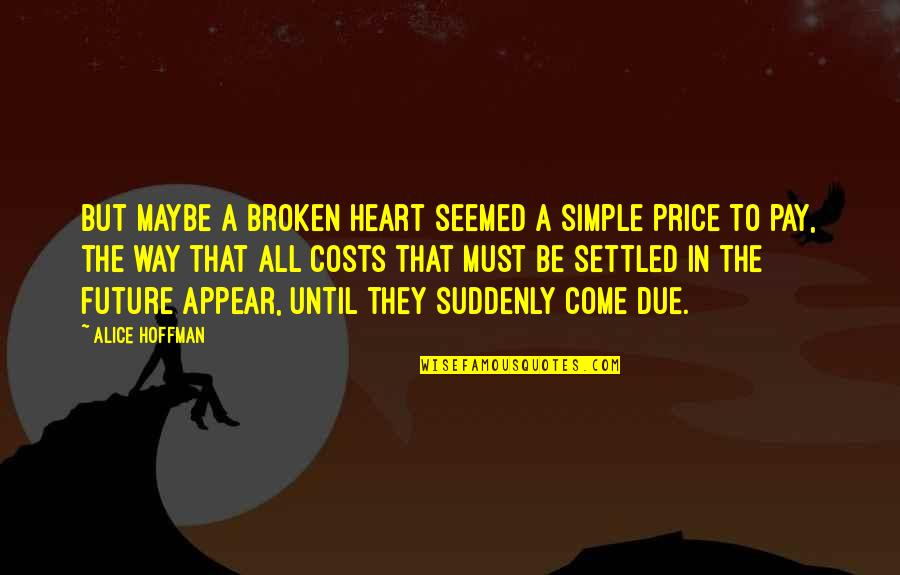 Best Heart Broken Quotes By Alice Hoffman: But maybe a broken heart seemed a simple