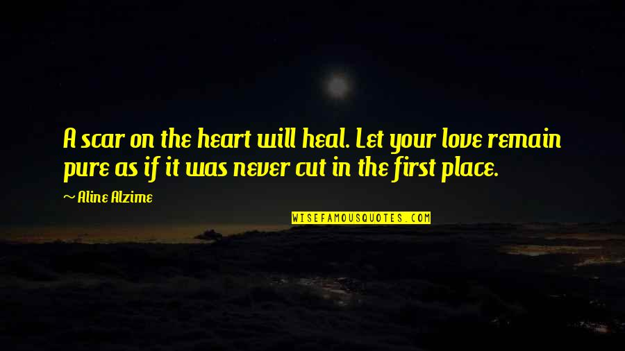 Best Heart Broken Quotes By Aline Alzime: A scar on the heart will heal. Let