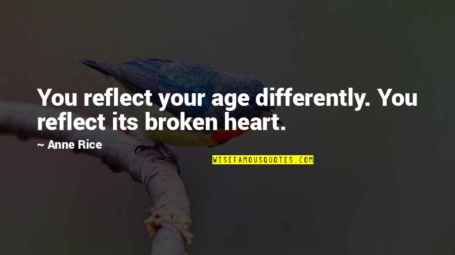 Best Heart Broken Quotes By Anne Rice: You reflect your age differently. You reflect its