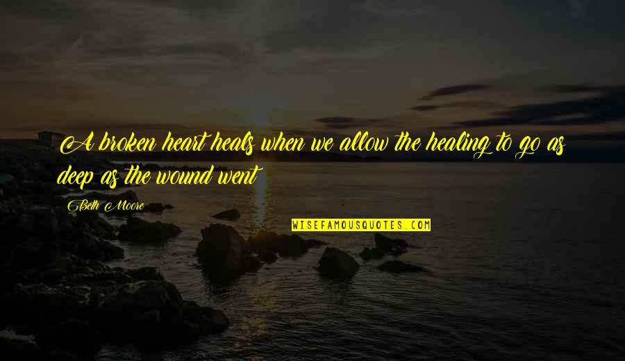 Best Heart Broken Quotes By Beth Moore: A broken heart heals when we allow the
