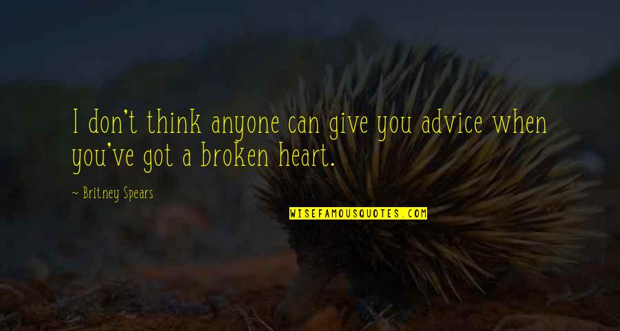 Best Heart Broken Quotes By Britney Spears: I don't think anyone can give you advice