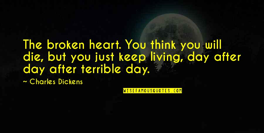 Best Heart Broken Quotes By Charles Dickens: The broken heart. You think you will die,