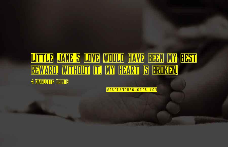 Best Heart Broken Quotes By Charlotte Bronte: Little Jane's love would have been my best