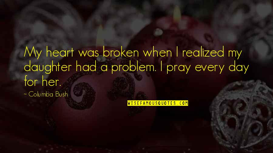 Best Heart Broken Quotes By Columba Bush: My heart was broken when I realized my