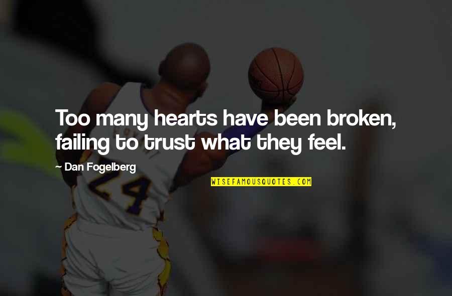 Best Heart Broken Quotes By Dan Fogelberg: Too many hearts have been broken, failing to