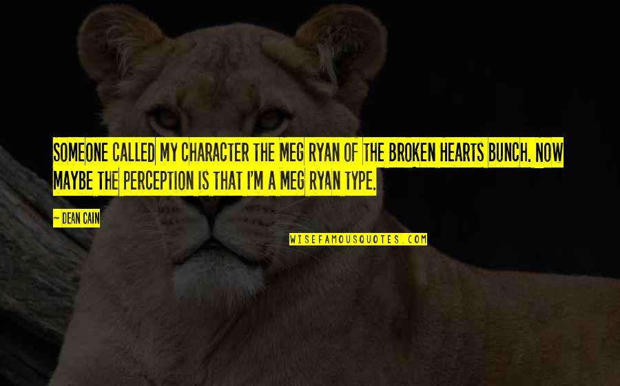 Best Heart Broken Quotes By Dean Cain: Someone called my character the Meg Ryan of