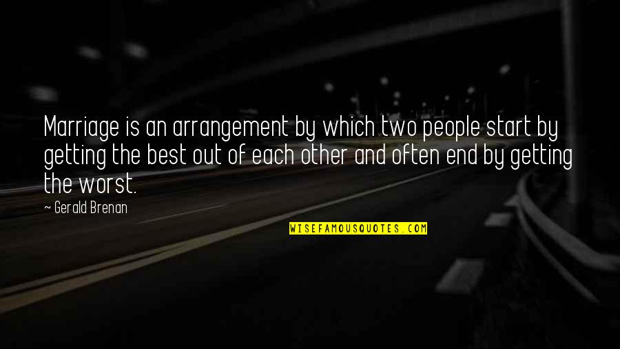 Best Heart Broken Quotes By Gerald Brenan: Marriage is an arrangement by which two people