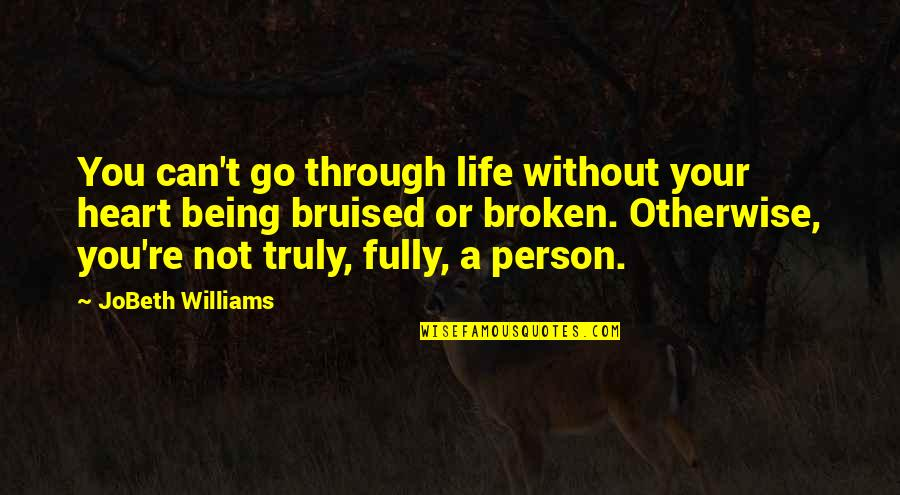 Best Heart Broken Quotes By JoBeth Williams: You can't go through life without your heart